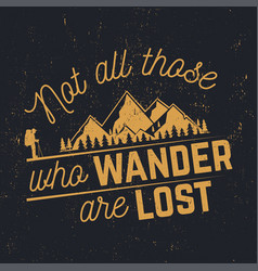 Not those who wander are lost vector
