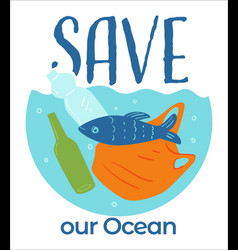Save our ocean water filled with plastic and vector