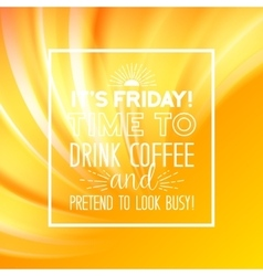 Time to drink friday coffee vector image