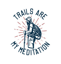 t-shirt design trails are my meditation vector image
