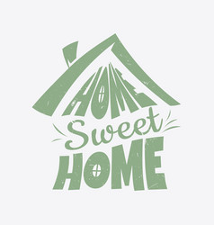 typography quote home sweet home vector image
