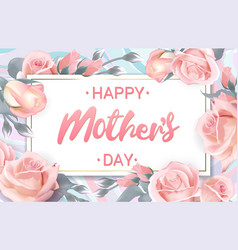 Happy mothers day pink gray roses with lettering vector