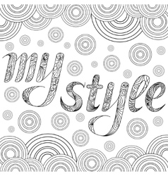 Decorative drawing with text my style zentangle vector