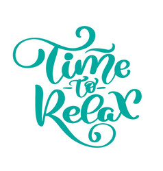 text time to relax hand drawn lettering vector image