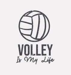 T-shirt design slogan typography volley is my vector