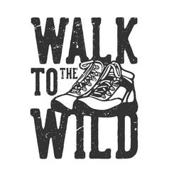 T-shirt design slogan typography walk to wild vector