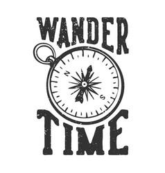 T-shirt design slogan typography wander time vector