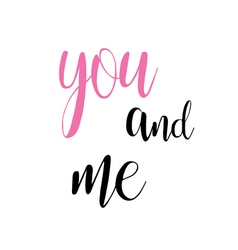 you and me calligraphy inscription modern style vector image