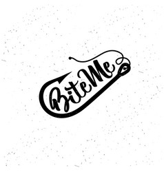 fishing typography bite me vector image