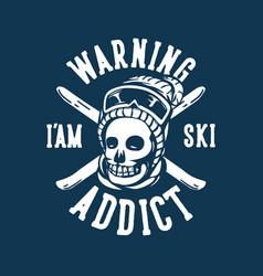 T shirt design warning iam ski addict with skull vector