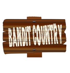 Wooden bandit country sign vector
