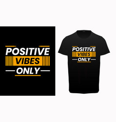 positive vibes only typography t-shirt vector image