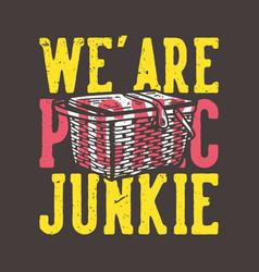 T-shirt design slogan typography we are picnic vector