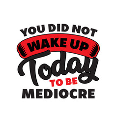 yo did not wake up today good for print vector image