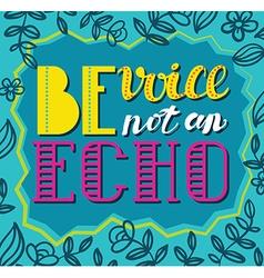 Be avoice not an echo Social poster concept vector