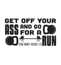 Gym quote and saying get off your ass and go vector