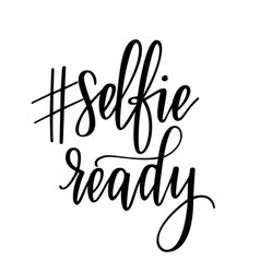selfie ready modern calligraphy lettering vector image