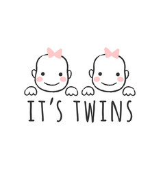 Baby girl faces and inscription - its twins vector