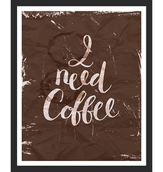 Motivaion poster i need coffee vector