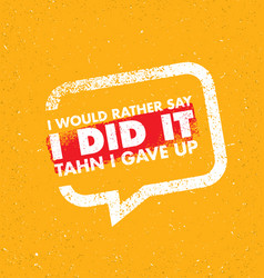 i would rather say i did it then i gave up vector image