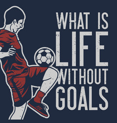 T shirt design what is life without goals vector