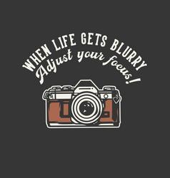 T-shirt design slogan typography when life gets vector
