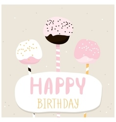 Cute cake pops with happy birthday wish Greeting vector image vector image