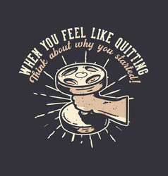 T-shirt design slogan typography when you feel vector