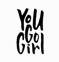 you go girl t-shirt quote lettering vector image