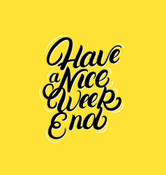 have a nice weekend hand written lettering quote vector image vector image