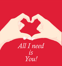 Valentine day hand of heart all i need is you vector