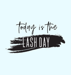 Today is the lash day inspirational quote vector