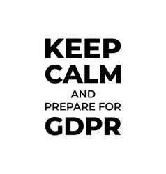 keep calm and prepare for gdpr general data vector image