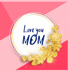love you mom - happy mothers day greeting card vector image