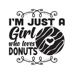 Donuts quote and saying i am just a girl who vector