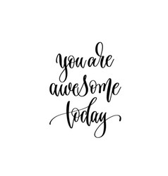 you are awesome today - positive quote hand vector image