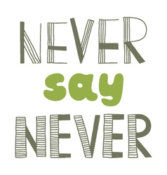 never say never quote inspirational poster vector image