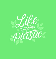 life without plastic hand written lettering vector image