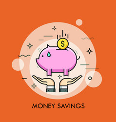Two hands holding piggy bank and dollar coin vector