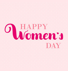 happy woman s day gift card march 8 hand written vector image