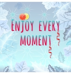 Enjoy Every Moment motivation quote vector image vector image