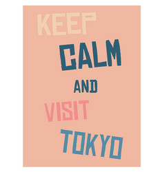 Keep calm and go to tokyo poster vector
