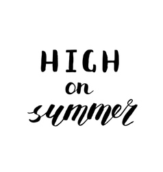 High on summer Brush hand lettering vector image vector image