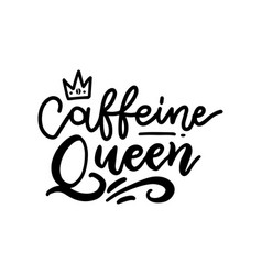caffeine queen lettering card hand drawn vector image