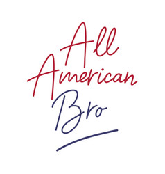 Hand sketched all american bro quote 4th july vector