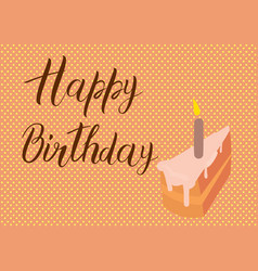 happy birthday calligraphy letters with piece of vector image