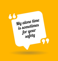 Warning quote my alone time is sometimes for your vector