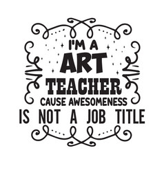 teacher quote and saying good for cricut i am a vector image