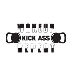 Gym quote and saying wake up kick ass repeat vector