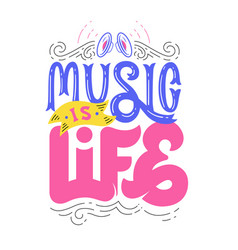 Music is life hand lettering design for prints vector